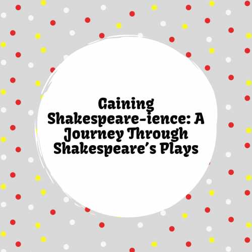 Gaining Shakespeare-ience: A Journey Through Shakespeare's Plays