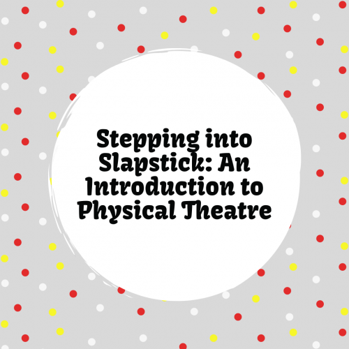 Stepping into Slapstick: An Introduction to Physical Theatre