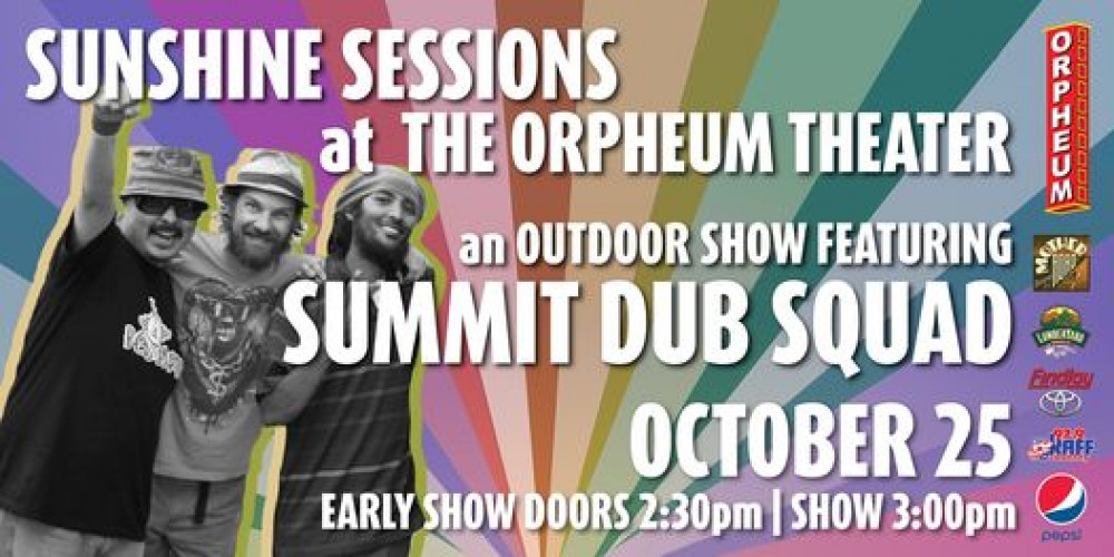 Sunshine Sessions at The Orpheum Theater featuring Summit Dub Squad
