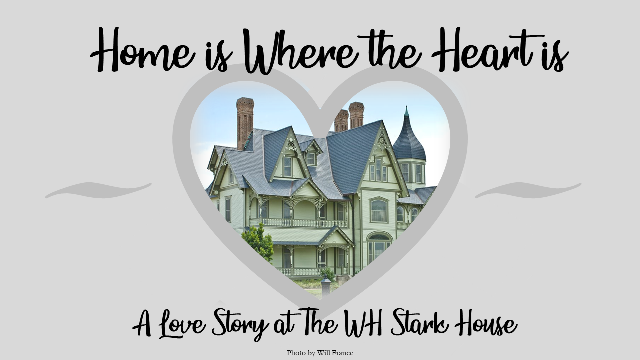 """Home is Where the Heart is - A Love Story at the W.H. Stark House"" Specialty Tour"