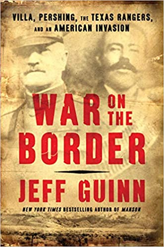 Jeff Guinn discusses War On the Border: Villa, Pershing, The Texas Rangers and an American Invasion